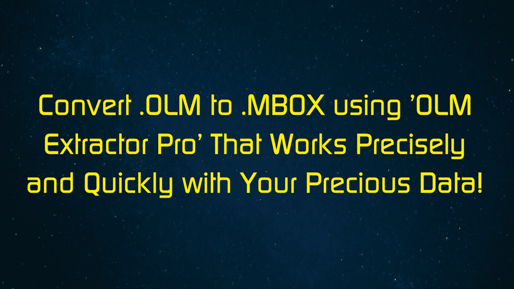 "Convert OLM to MBOX Free Download of ""OLM Extractor Pro""!"