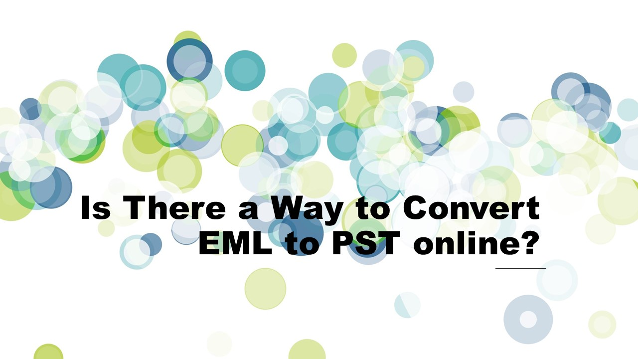 Is There a Way to Convert EML to PST online?